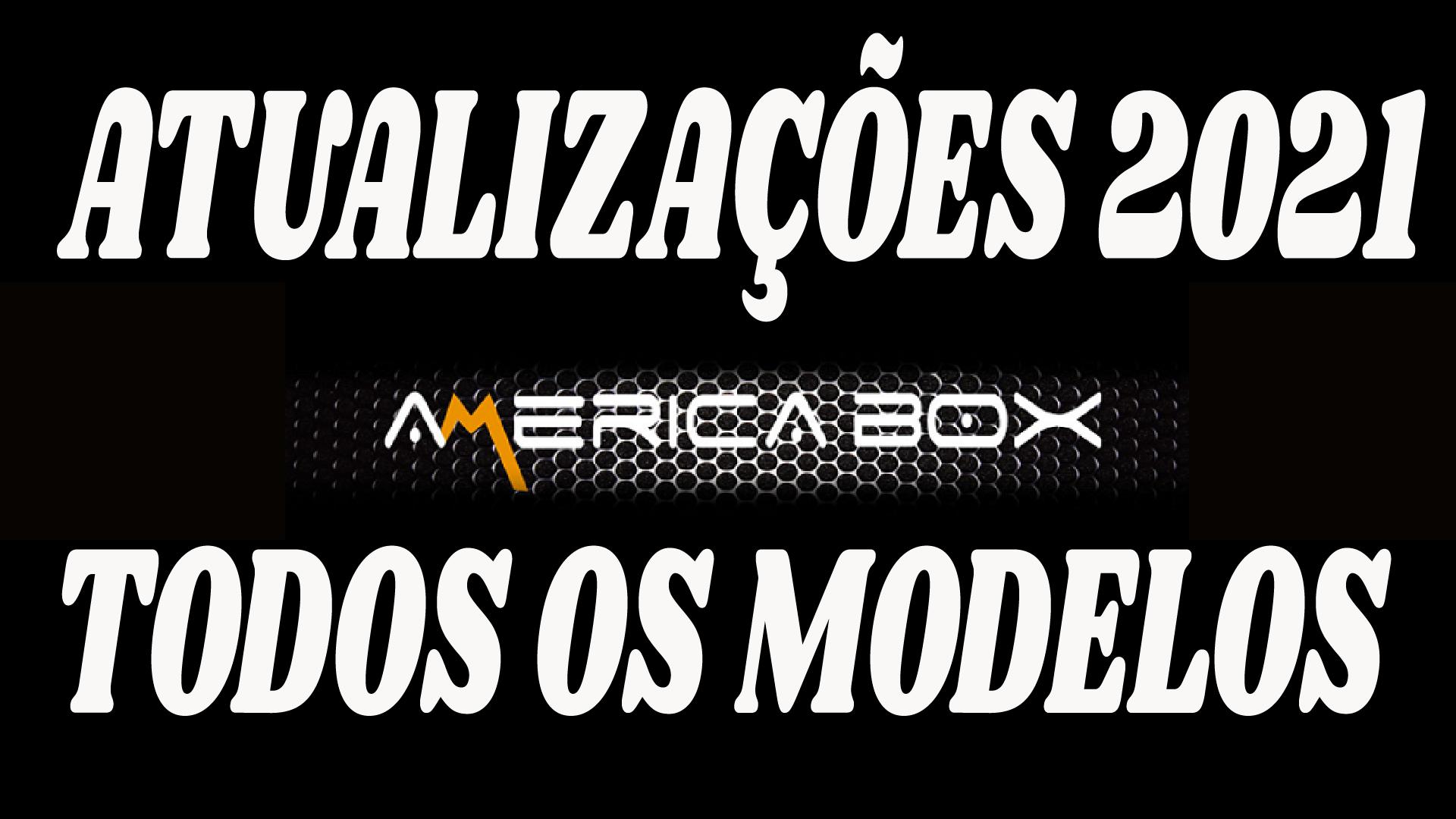 ATUALIZAÇÕES AMERICABOX TODOS OS MODELOS